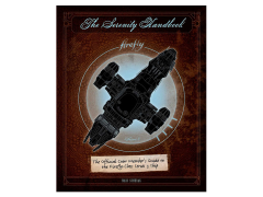 Firefly The Serenity Handbook: The Official Crew Member's Guide to the Firefly-Class Series 3 Ship